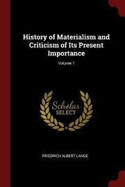 History of Materialism and Criticism of Its Present Importance; Volume 1 by Friedrich Albert Lange image