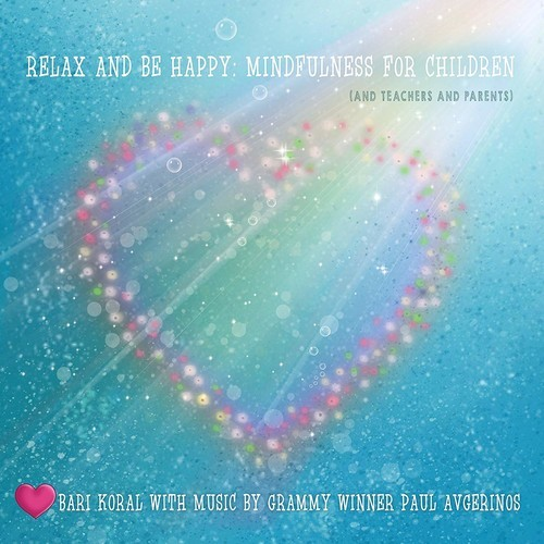 Relax And Be Happy: Mindfulness For Children (And Teachers And Parents) by Bari Koral & Paul Avgerinos