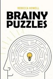 Brainy Puzzles by Rebecca Howell