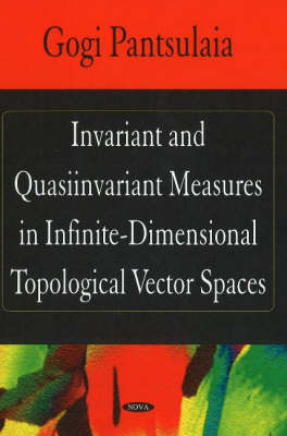 Invariant & Quasiinvariant Measures in Infinite-Dimensional Topological Vector Spaces by Gogi Pantsulaia image
