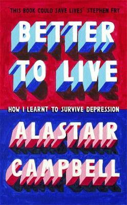 Better to Live by Alastair Campbell