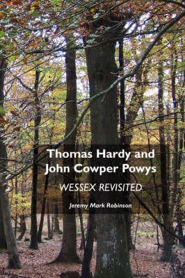 Thomas Hardy and John Cowper Powys by Jeremy Mark Robinson