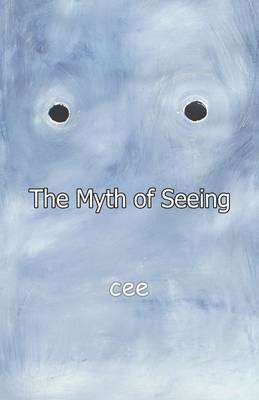 The Myth of Seeing by cee