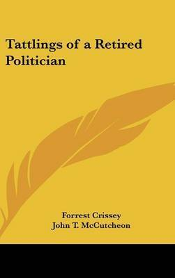 Tattlings of a Retired Politician by Forrest Crissey