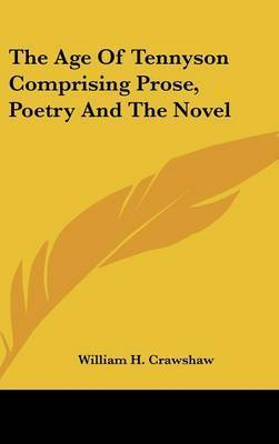 The Age of Tennyson Comprising Prose, Poetry and the Novel by William H. Crawshaw