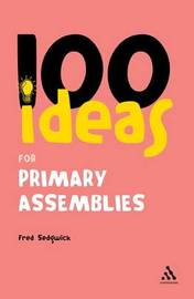 100 Ideas for Assemblies by Fred Sedgwick