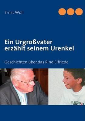 Ein Urgrossvater Erzahlt Seinem Urenkel by Ernst Woll