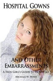 Hospital Gowns and Other Embarrassments by Michael W. Perry