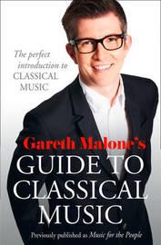 Gareth Malone's Guide to Classical Music by Gareth Malone