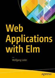 Web Applications with Elm by Wolfgang Loder