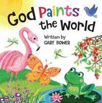 GOD PAINTS THE WORLD by Gary Bower