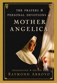 The Prayers and Personal Devotions of Mother Angelica by Raymond Arroyo image