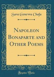 Napoleon Bonaparte and Other Poems (Classic Reprint) by Sara Genevra Chafa image