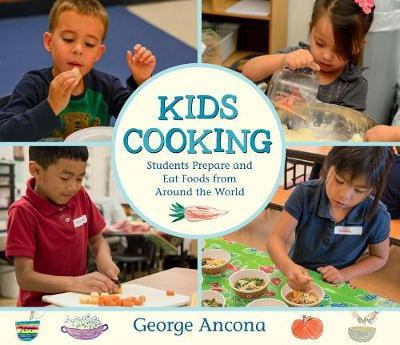 Kids Cooking: Students Prepare and Eat Foods from Around the World by George Ancona image