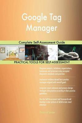 Google Tag Manager Complete Self-Assessment Guide by Gerardus Blokdyk