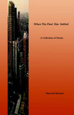 When The Dust Has Settled by Maxwell Mutami