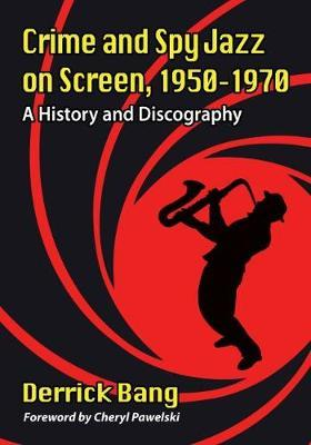 Crime and Spy Jazz on Screen, 1950-1970 by Derrick Bang