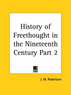History of Freethought in the Nineteenth Century Vol. 2 (1929): v. 2 by J.M. Robertson image