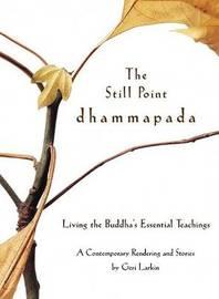 The Still Point Dhammapada by Geri Larkin image