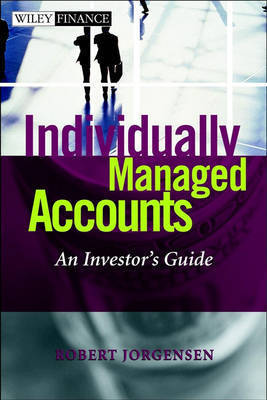 The Individually Managed Accounts: An Investor's Guide by Robert B. Jorgensen