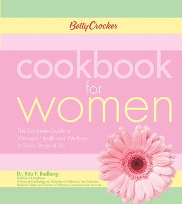 Betty Crocker Cookbook for Women: The Complete Guide to Women's Health and Wellness at Every Stage of Life by Betty Crocker