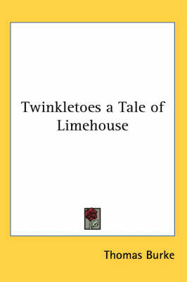 Twinkletoes a Tale of Limehouse by Thomas Burke