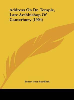 Address on Dr. Temple, Late Archbishop of Canterbury (1904) by Ernest Grey Sandford