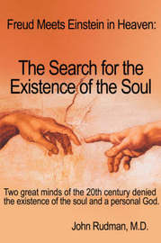 Freud Meets Einstein in Heaven: The Search for the Existence of the Soul by John Rudman M D image
