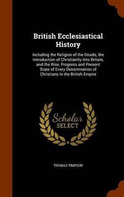 British Ecclesiastical History by Thomas Timpson