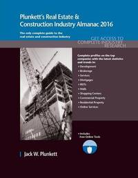Plunkett's Real Estate & Construction Industry Almanac 2016 by Jack W Plunkett