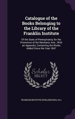 Catalogue of the Books Belonging to the Library of the Franklin Institute image