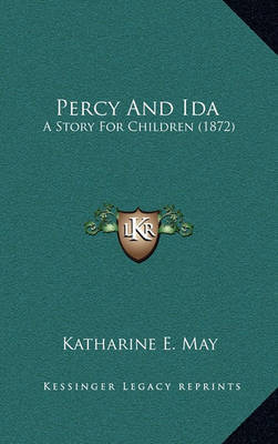 Percy and Ida: A Story for Children (1872) by Katharine E May image