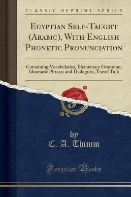 Egyptian Self-Taught (Arabic), with English Phonetic Pronunciation by C A Thimm