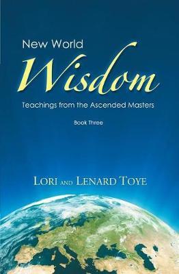 New World Wisdom, Book Three by Lori Adaile Toye