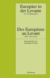 Europaer in Der Levante - Zwischen Politik, Wissenschaft Und Religion (19.-20. Jahrhundert)