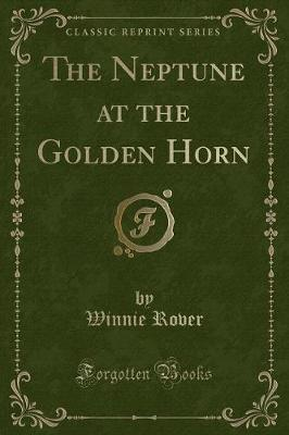 The Neptune at the Golden Horn (Classic Reprint) by Winnie Rover