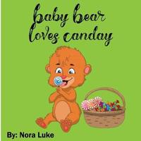 Baby Bear Loves Candy by Nora Luke image