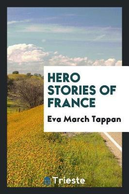 Hero Stories of France by Eva March Tappan