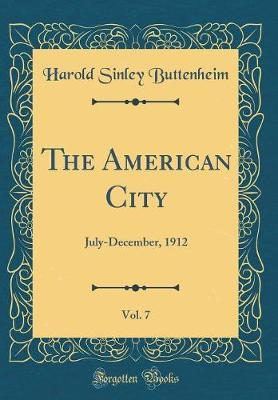 The American City, Vol. 7 by Harold Sinley Buttenheim image