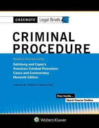 Casenote Legal Briefs for Criminal Procedure Keyed to Saltzburg and Capra by Casenote Legal Briefs