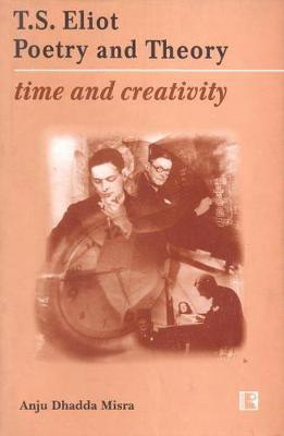 T.S. Eliot Poetry and Theory by Anju Misra image