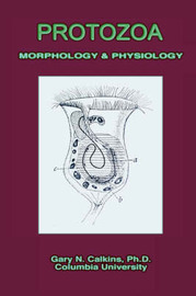 Protozoa Morphology & Physiology (Microbiology Series) by Gary N. Calkins