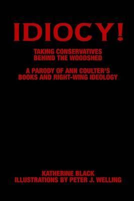 Idiocy! Takingconservatives Behind the Woodshed by Katherine Black image