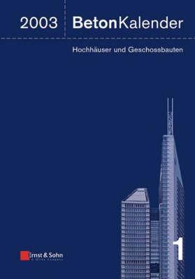 Beton Kalender: Schwerpunkt - Hochhauser Und Geschossbauten: 2003