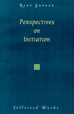 Perspectives on Initiation by Rene Guenon