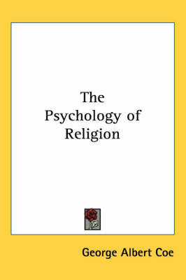The Psychology of Religion by George Albert Coe