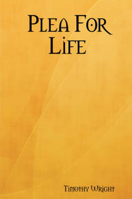 Plea For Life by Timothy Wright