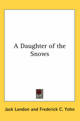 A Daughter of the Snows by Jack London