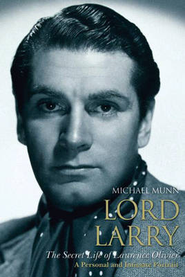 Lord Larry: A Personal Portrait of Laurence Olivier by Michael Munn