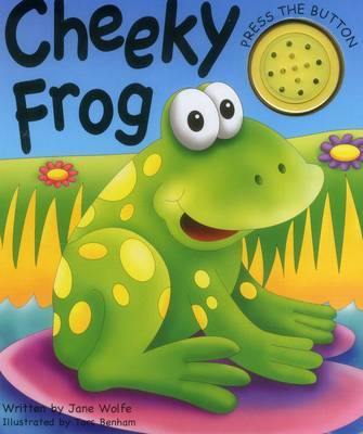 Cheeky Frog (a Noisy Book) by Wolfe Jane